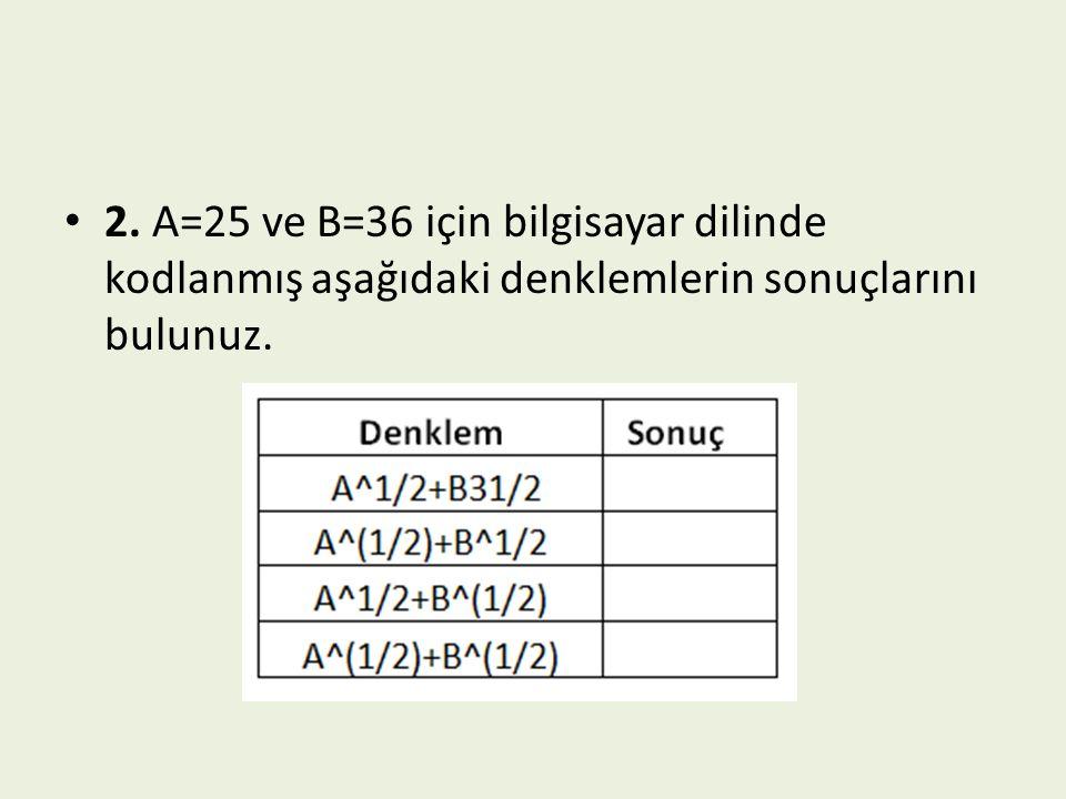 2. A=25 ve B=36 için bilgisayar dilinde kodlanmış aşağıdaki denklemlerin sonuçlarını bulunuz.