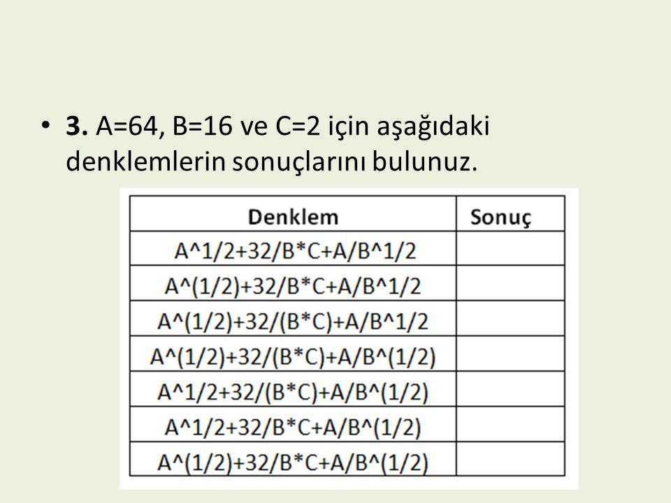 3. A=64, B=16 ve C=2 için aşağıdaki denklemlerin sonuçlarını bulunuz.