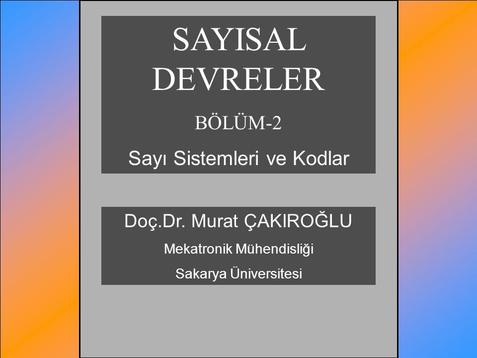 SAYISAL DEVRELER BÖLÜM-2 Sayı Sistemleri ve Kodlar Doç.Dr. Murat ÇAKIROĞLU Mekatronik Mühendisliği Sakarya Üniversitesi