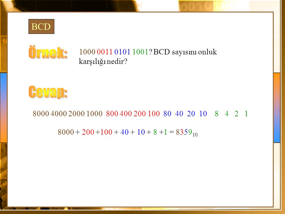 BCD 1000 0011 0101 1001? BCD sayısını onluk karşılığı nedir? 8000 4000 2000 1000 800 400 200 100 80 40 20 10 8 4 2 1 8000 + 200 +100 + 40 + 10 + 8 +1