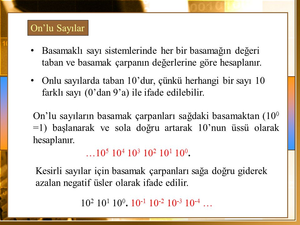 Basamaklı sayı sistemlerinde her bir basamağın değeri taban ve basamak çarpanın değerlerine göre hesaplanır. Onlu sayılarda taban 10'dur, çünkü herhan