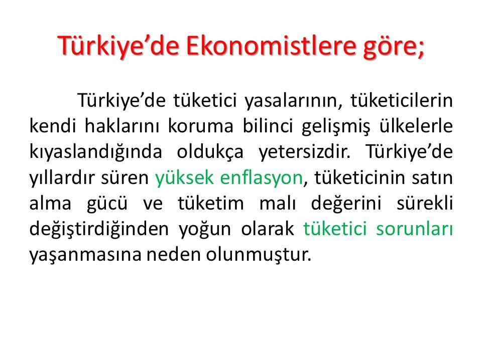 Türkiye'de Ekonomistlere göre; Türkiye'de tüketici yasalarının, tüketicilerin kendi haklarını koruma bilinci gelişmiş ülkelerle kıyaslandığında oldukça yetersizdir.