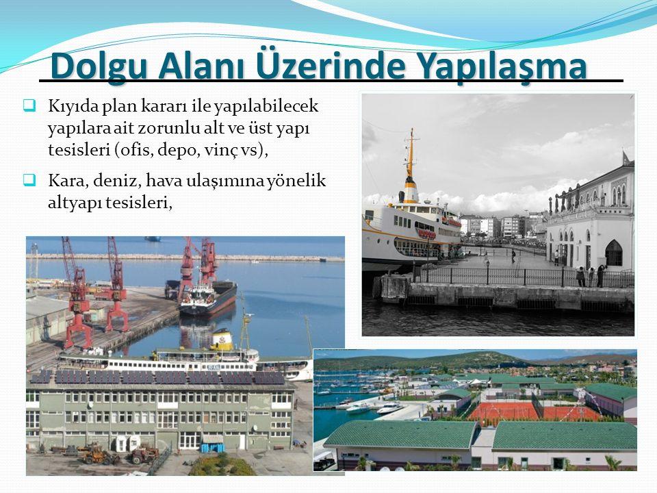  Kıyıda plan kararı ile yapılabilecek yapılara ait zorunlu alt ve üst yapı tesisleri (ofis, depo, vinç vs),  Kara, deniz, hava ulaşımına yönelik altyapı tesisleri, Dolgu Alanı Üzerinde Yapılaşma