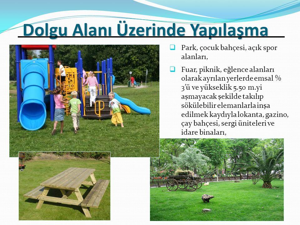 Park, çocuk bahçesi, açık spor alanları,  Fuar, piknik, eğlence alanları olarak ayrılan yerlerde emsal % 3'ü ve yükseklik 5.50 m.yi aşmayacak şekilde takılıp sökülebilir elemanlarla inşa edilmek kaydıyla lokanta, gazino, çay bahçesi, sergi üniteleri ve idare binaları, Dolgu Alanı Üzerinde Yapılaşma