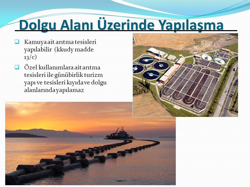 Kamuya ait arıtma tesisleri yapılabilir (kkudy madde 13/c)  Özel kullanımlara ait arıtma tesisleri ile günübirlik turizm yapı ve tesisleri kıyıda ve dolgu alanlarında yapılamaz Dolgu Alanı Üzerinde Yapılaşma