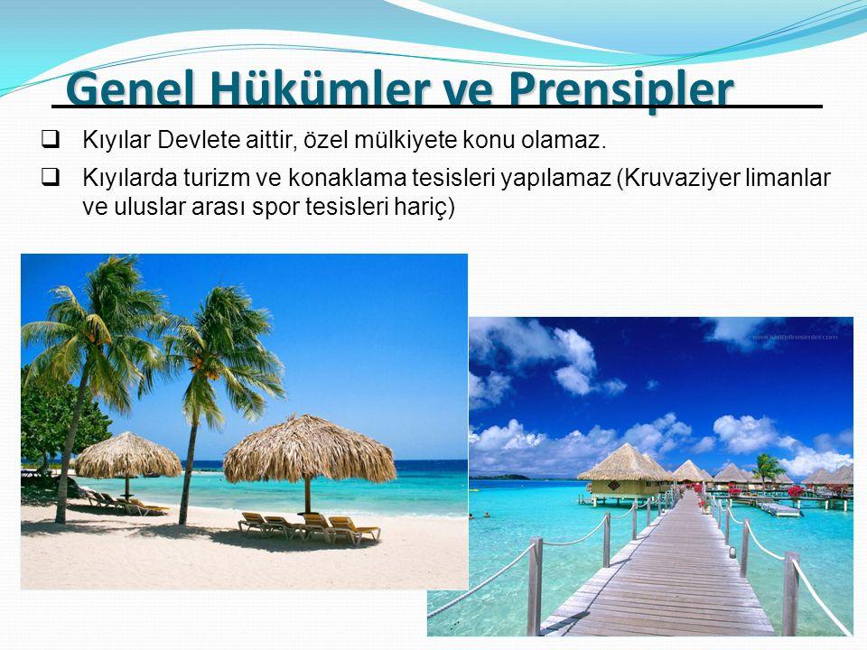 Genel Hükümler ve Prensipler  Kıyılar Devlete aittir, özel mülkiyete konu olamaz.  Kıyılarda turizm ve konaklama tesisleri yapılamaz (Kruvaziyer lim