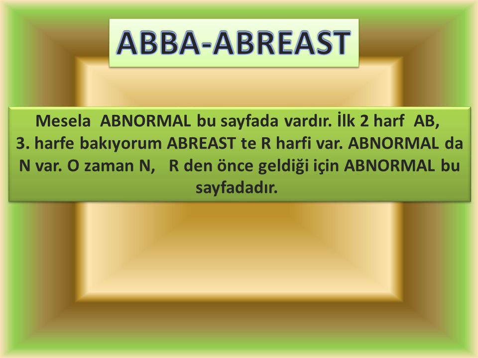 Mesela ABNORMAL bu sayfada vardır. İlk 2 harf AB, 3.