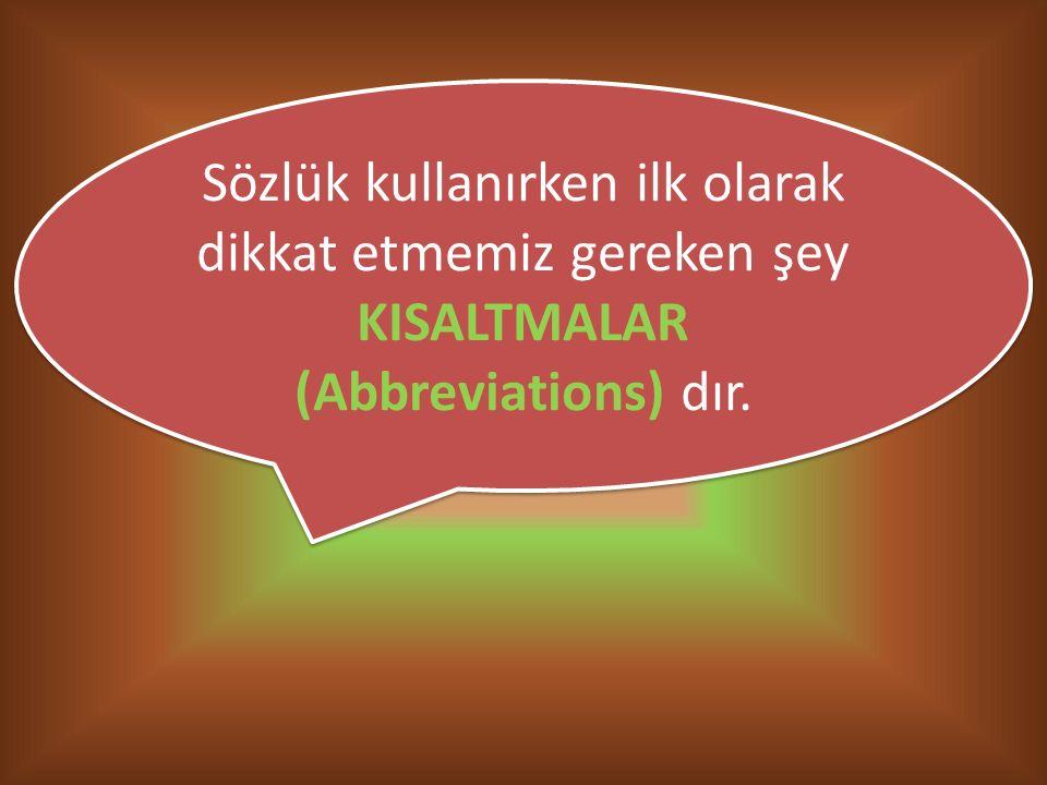 Sözlük kullanırken ilk olarak dikkat etmemiz gereken şey KISALTMALAR (Abbreviations) dır.