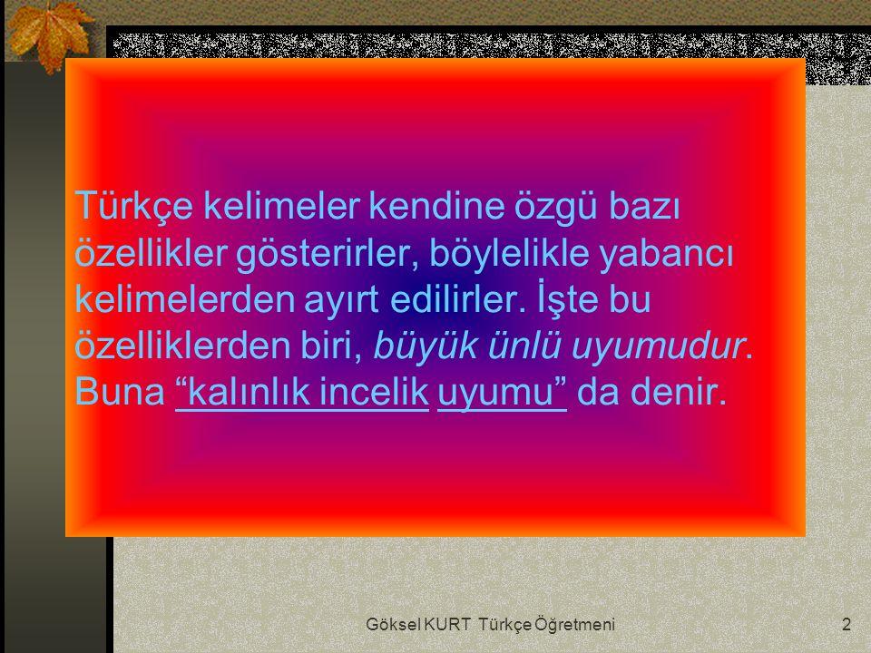Göksel KURT Türkçe Öğretmeni2 Türkçe kelimeler kendine özgü bazı özellikler gösterirler, böylelikle yabancı kelimelerden ayırt edilirler.