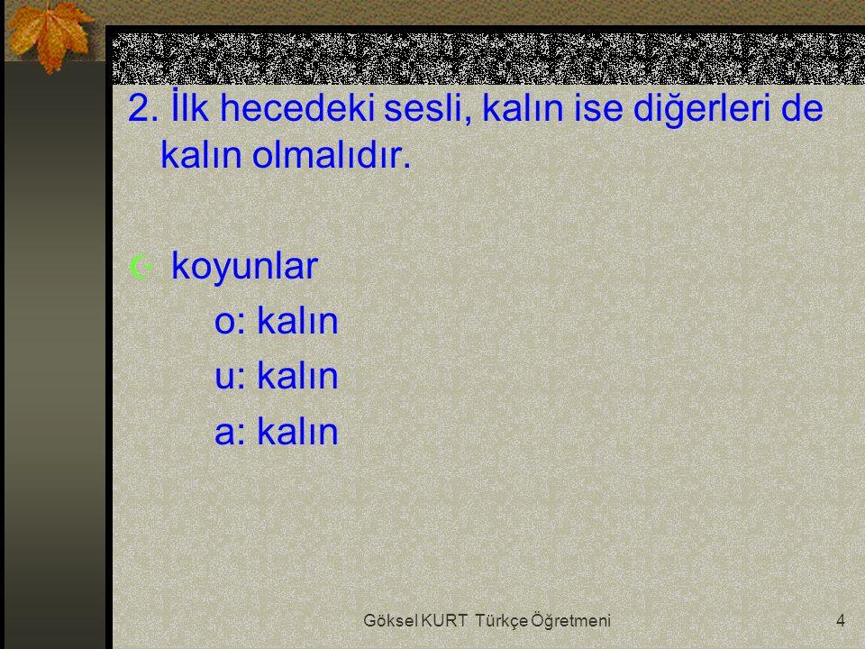 Göksel KURT Türkçe Öğretmeni4 2. İlk hecedeki sesli, kalın ise diğerleri de kalın olmalıdır.