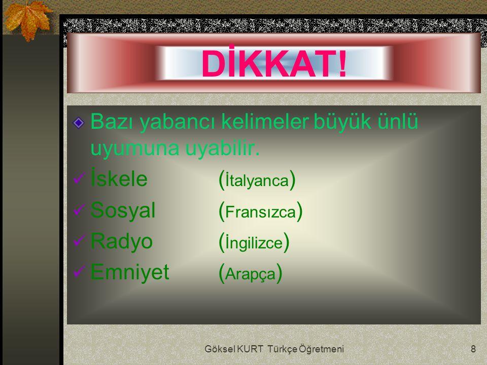 Göksel KURT Türkçe Öğretmeni8 DİKKAT. Bazı yabancı kelimeler büyük ünlü uyumuna uyabilir.