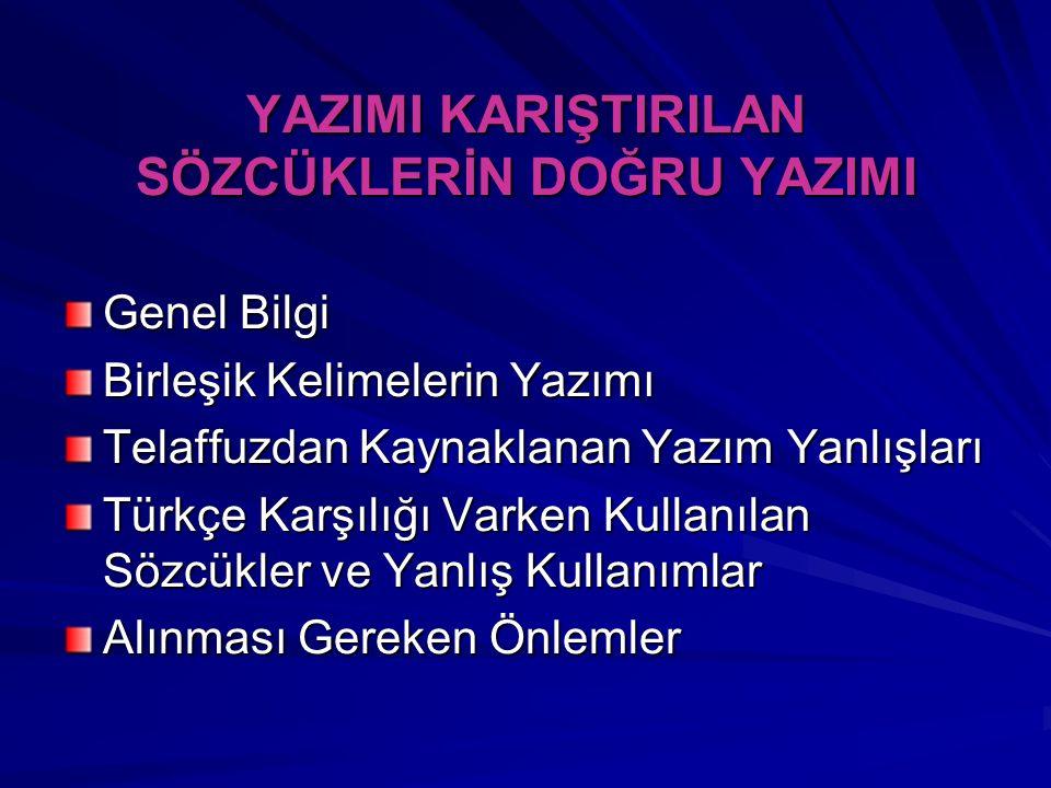 GENEL BİLGİ Yazım Kuralları ve Türkçe'nin Doğru Kullanımı Bir yazı ile okuyucuya mesajı doğru iletmede kaynağın önemli bir rolü ve sorumluluğu bulunmaktadır.