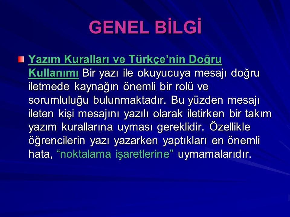 GENEL BİLGİ Yazım Kuralları ve Türkçe'nin Doğru Kullanımı Bir yazı ile okuyucuya mesajı doğru iletmede kaynağın önemli bir rolü ve sorumluluğu bulunma