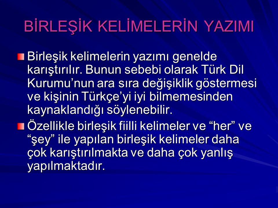 BİRLEŞİK KELİMELERİN YAZIMI Birleşik kelimelerin yazımı genelde karıştırılır. Bunun sebebi olarak Türk Dil Kurumu'nun ara sıra değişiklik göstermesi v