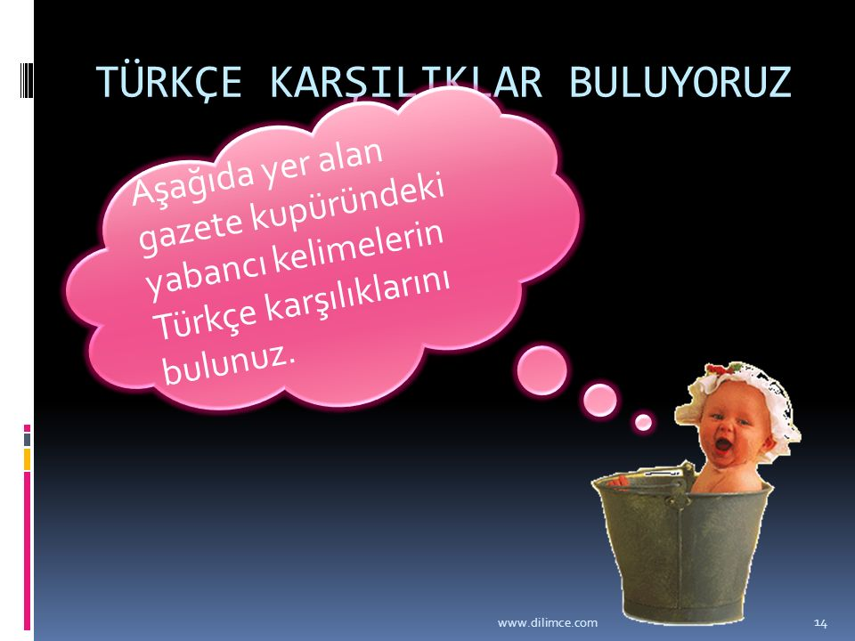 TÜRKÇE KARŞILIKLAR BULUYORUZ Aşağıda yer alan gazete kupüründeki yabancı kelimelerin Türkçe karşılıklarını bulunuz. www.dilimce.com 14
