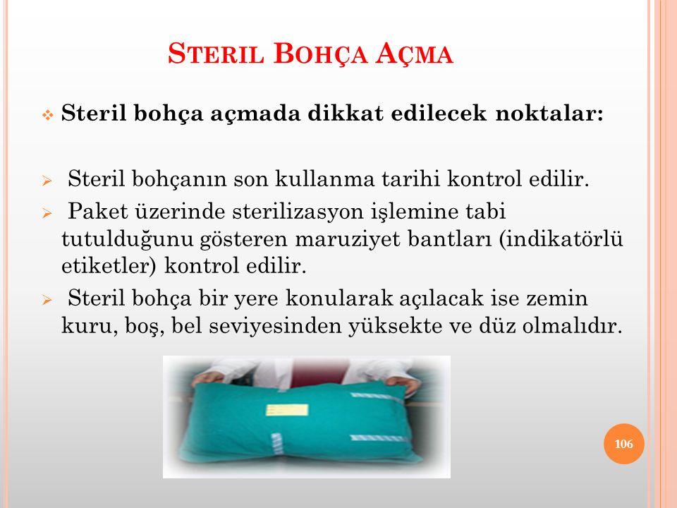 S TERIL B OHÇA A ÇMA  Steril bohça açmada dikkat edilecek noktalar:  Steril bohçanın son kullanma tarihi kontrol edilir.  Paket üzerinde sterilizas
