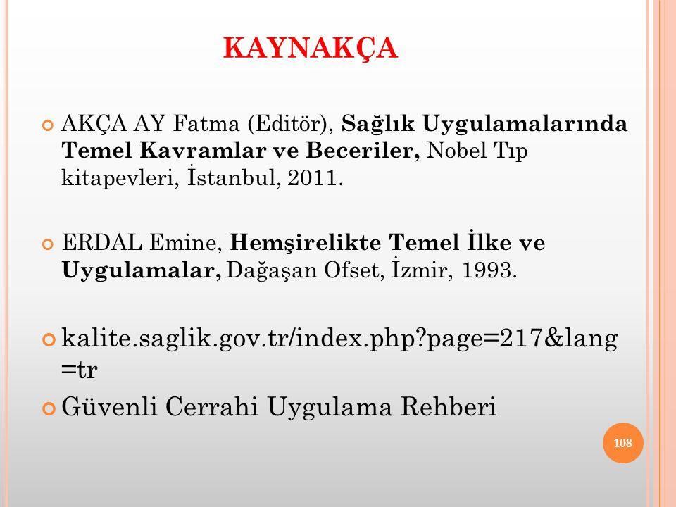 KAYNAKÇA AKÇA AY Fatma (Editör), Sağlık Uygulamalarında Temel Kavramlar ve Beceriler, Nobel Tıp kitapevleri, İstanbul, 2011. ERDAL Emine, Hemşirelikte