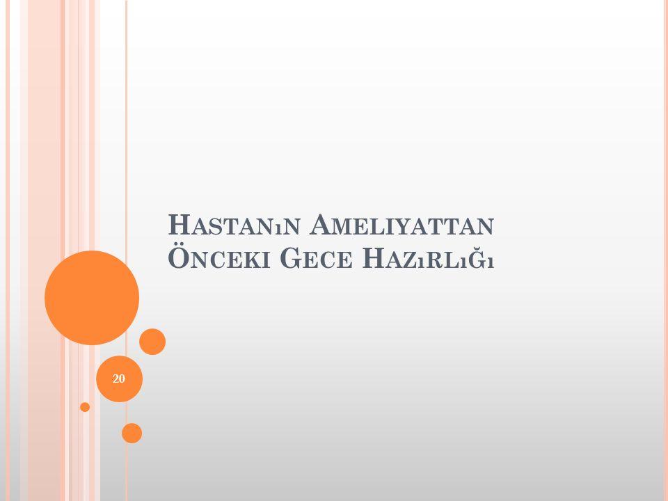 H ASTANıN A MELIYATTAN Ö NCEKI G ECE H AZıRLıĞı 20
