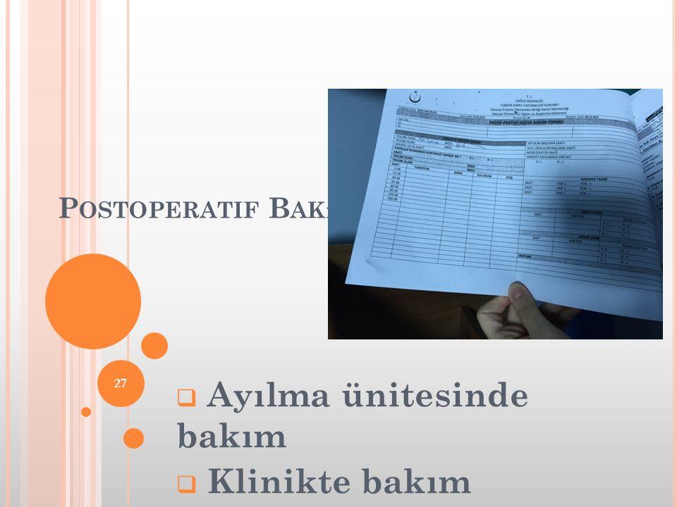 P OSTOPERATIF B AKıM  Ayılma ünitesinde bakım  Klinikte bakım 27