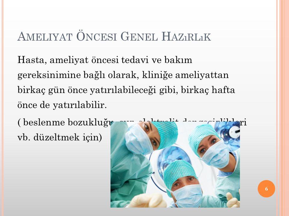 A MELIYAT Ö NCESI G ENEL H AZıRLıK Hasta, ameliyat öncesi tedavi ve bakım gereksinimine bağlı olarak, kliniğe ameliyattan birkaç gün önce yatırılabile