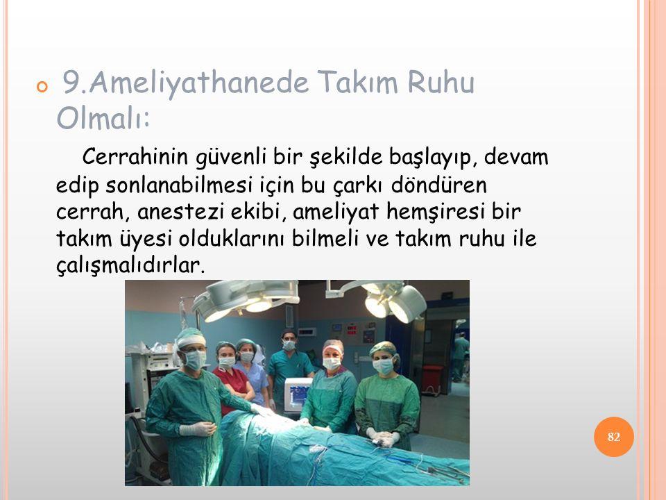 9.Ameliyathanede Takım Ruhu Olmalı: Cerrahinin güvenli bir şekilde başlayıp, devam edip sonlanabilmesi için bu çarkı döndüren cerrah, anestezi ekibi,