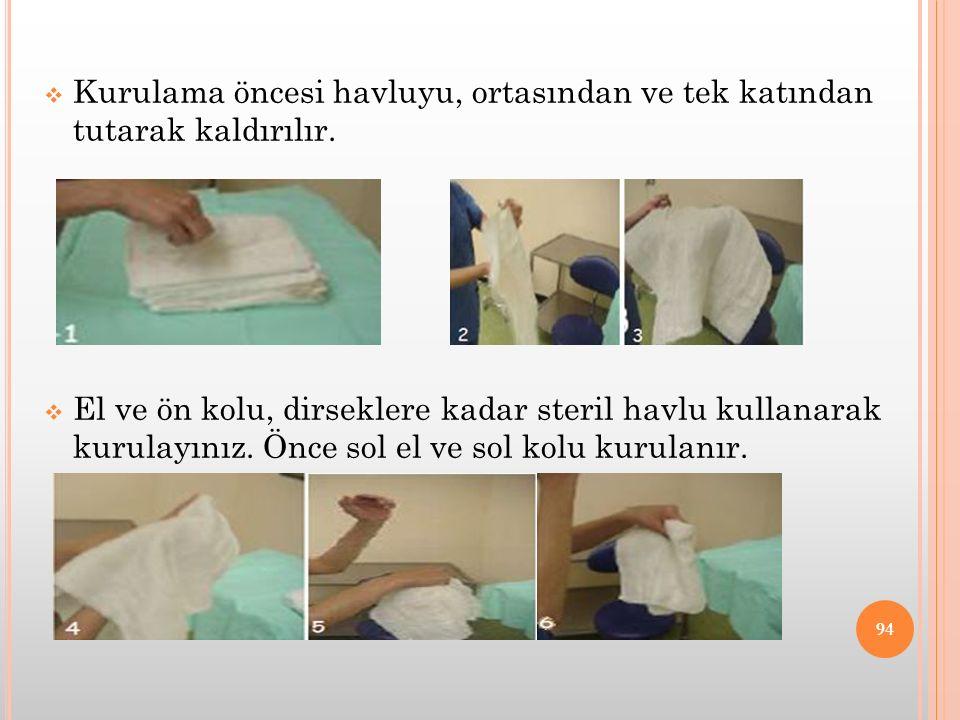  Kurulama öncesi havluyu, ortasından ve tek katından tutarak kaldırılır.  El ve ön kolu, dirseklere kadar steril havlu kullanarak kurulayınız. Önce