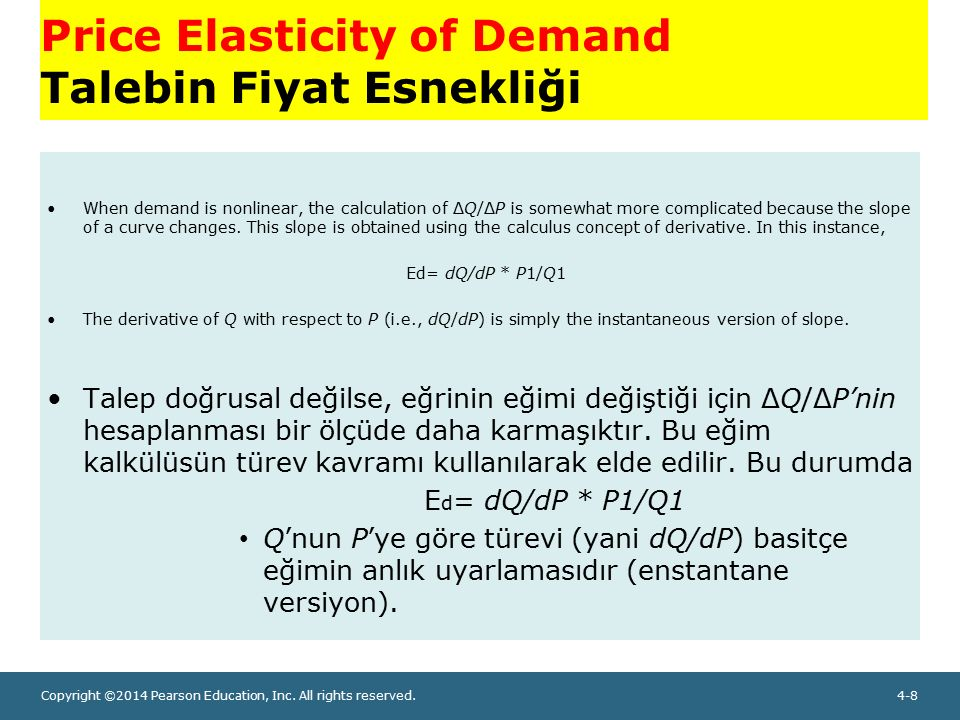 Copyright ©2014 Pearson Education, Inc. All rights reserved.4-8 Price Elasticity of Demand Talebin Fiyat Esnekliği When demand is nonlinear, the calcu