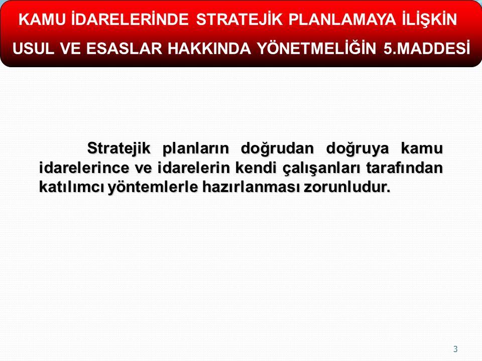 3 Stratejik planların doğrudan doğruya kamu idarelerince ve idarelerin kendi çalışanları tarafından katılımcı yöntemlerle hazırlanması zorunludur.