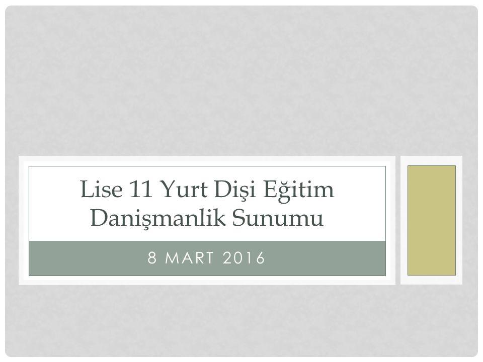 8 MART 2016 Lise 11 Yurt Dişi Eğitim Danişmanlik Sunumu