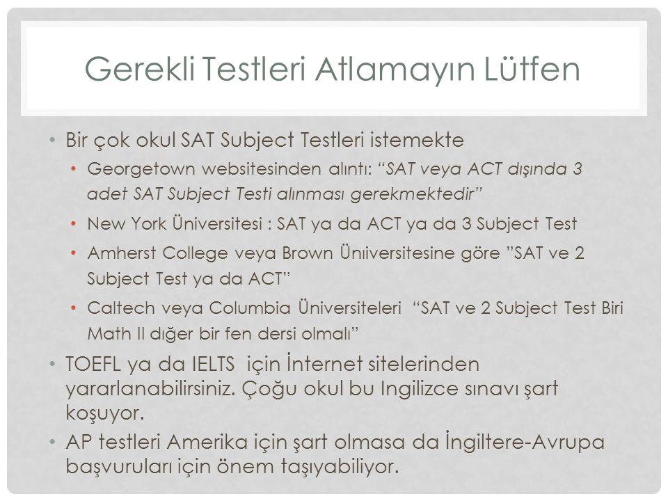 """Gerekli Testleri Atlamayın Lütfen Bir çok okul SAT Subject Testleri istemekte Georgetown websitesinden alıntı: """"SAT veya ACT dışında 3 adet SAT Subjec"""