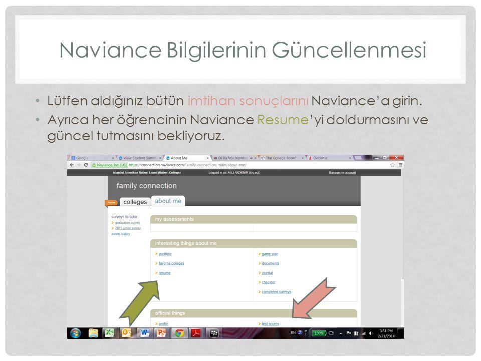 Naviance Bilgilerinin Güncellenmesi Lütfen aldığınız bütün imtihan sonuçlarını Naviance'a girin. Ayrıca her öğrencinin Naviance Resume'yi doldurmasını