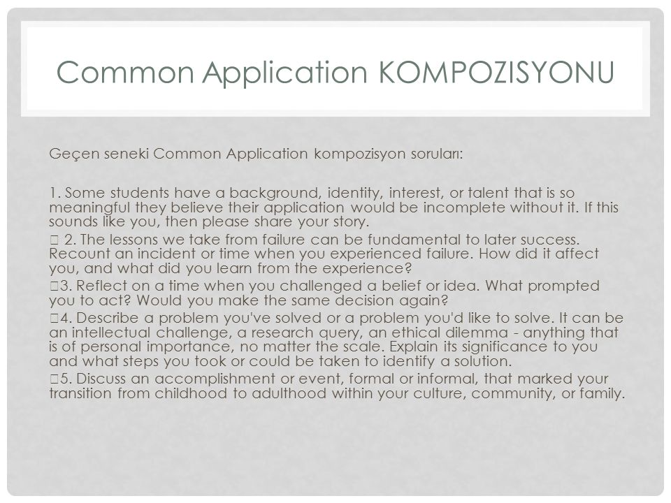 Common Application KOMPOZISYONU Geçen seneki Common Application kompozisyon soruları: 1.