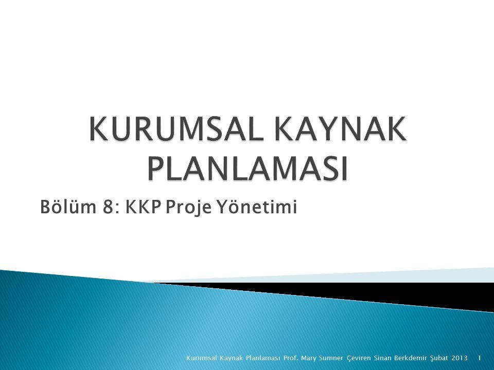 Bölüm 8: KKP Proje Yönetimi Kurumsal Kaynak Planlaması Prof. Mary Sumner Çeviren Sinan Berkdemir Şubat 20131