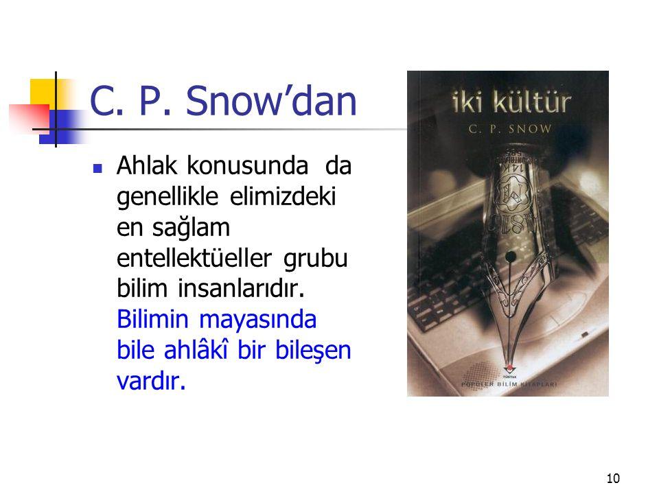 C. P. Snow'dan Ahlak konusunda da genellikle elimizdeki en sağlam entellektüeller grubu bilim insanlarıdır. Bilimin mayasında bile ahlâkî bir bileşen