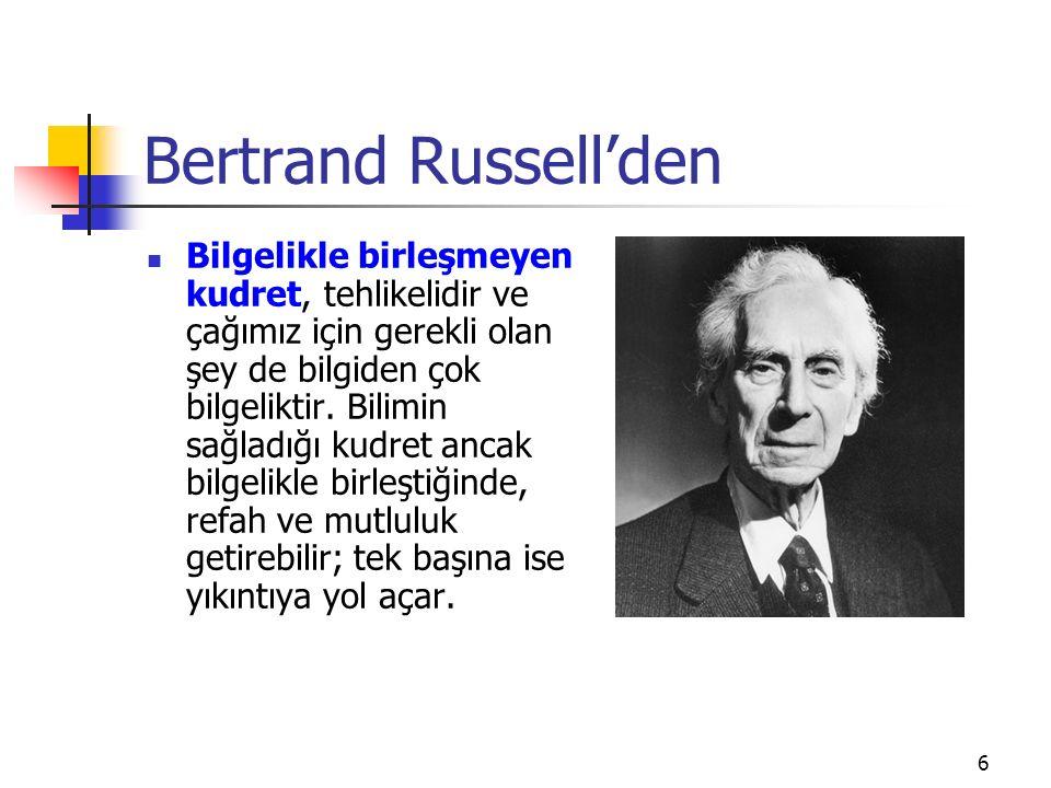 Bertrand Russell'den Bilgelikle birleşmeyen kudret, tehlikelidir ve çağımız için gerekli olan şey de bilgiden çok bilgeliktir. Bilimin sağladığı kudre