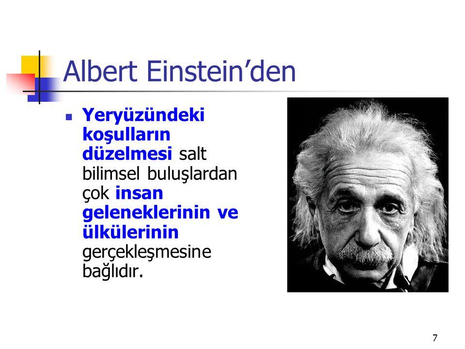 Albert Einstein'den Yeryüzündeki koşulların düzelmesi salt bilimsel buluşlardan çok insan geleneklerinin ve ülkülerinin gerçekleşmesine bağlıdır. 7