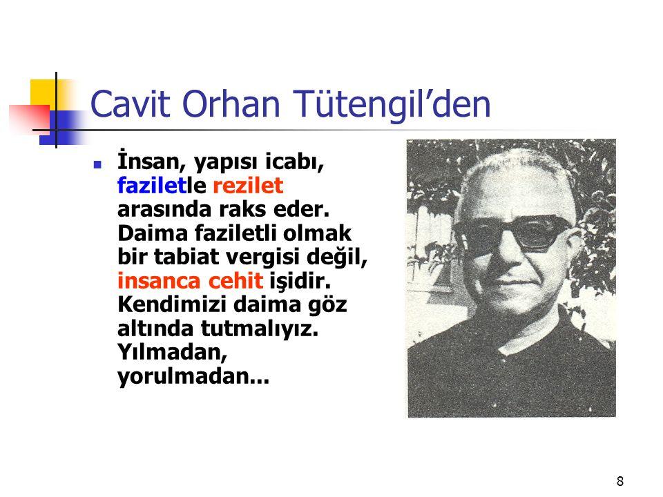 Cavit Orhan Tütengil'den İnsan, yapısı icabı, faziletle rezilet arasında raks eder. Daima faziletli olmak bir tabiat vergisi değil, insanca cehit işid