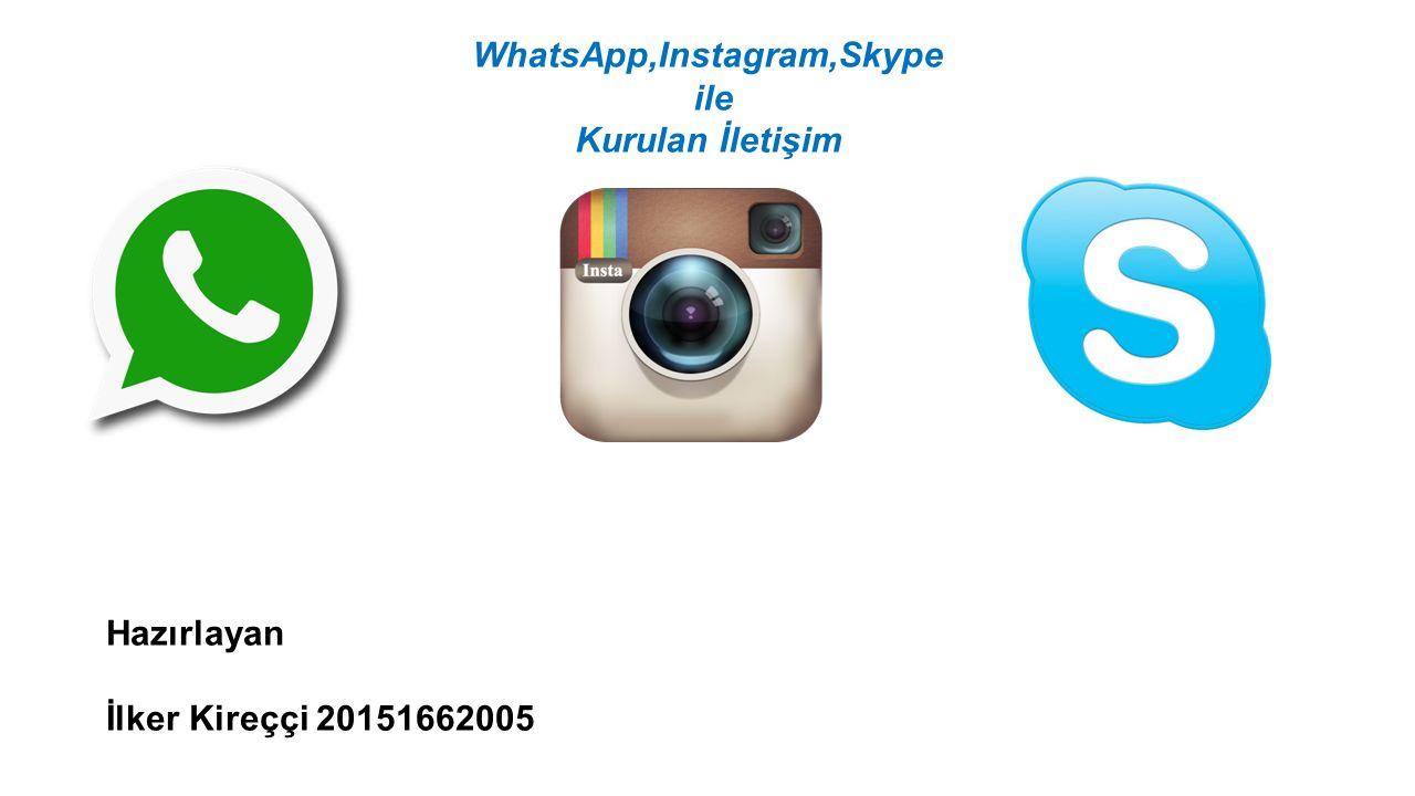WhatsApp,Instagram,Skype ile Kurulan İletişim Hazırlayan İlker Kireççi 20151662005