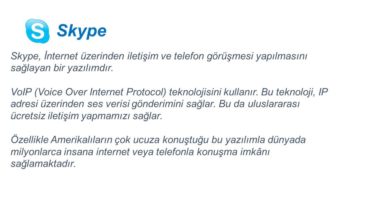 Skype Skype, İnternet üzerinden iletişim ve telefon görüşmesi yapılmasını sağlayan bir yazılımdır.