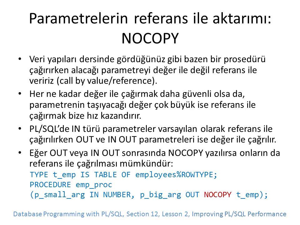 Parametrelerin referans ile aktarımı: NOCOPY Veri yapıları dersinde gördüğünüz gibi bazen bir prosedürü çağırırken alacağı parametreyi değer ile değil referans ile veririz (call by value/reference).