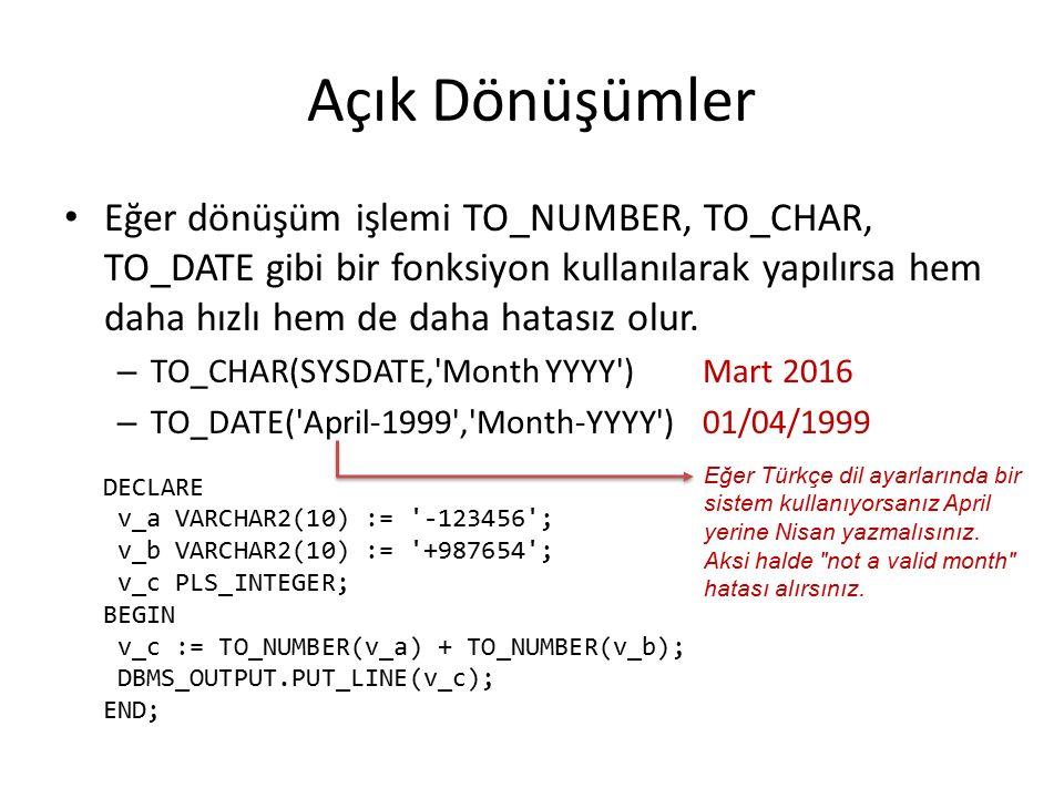 Açık Dönüşümler Eğer dönüşüm işlemi TO_NUMBER, TO_CHAR, TO_DATE gibi bir fonksiyon kullanılarak yapılırsa hem daha hızlı hem de daha hatasız olur.