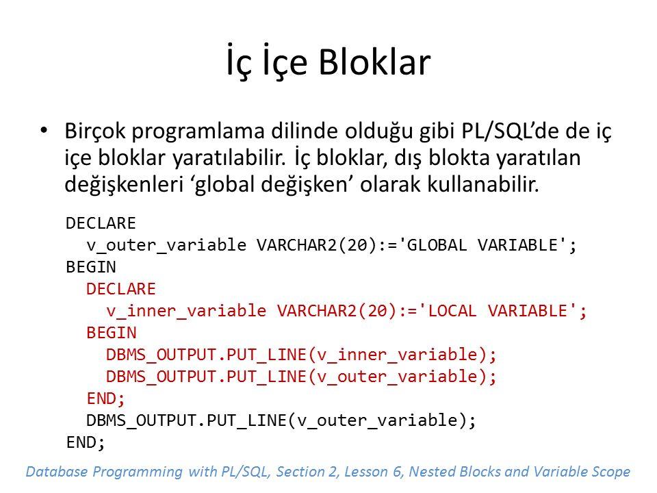 İç İçe Bloklar Birçok programlama dilinde olduğu gibi PL/SQL'de de iç içe bloklar yaratılabilir.