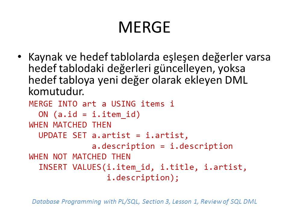 MERGE Kaynak ve hedef tablolarda eşleşen değerler varsa hedef tablodaki değerleri güncelleyen, yoksa hedef tabloya yeni değer olarak ekleyen DML komutudur.