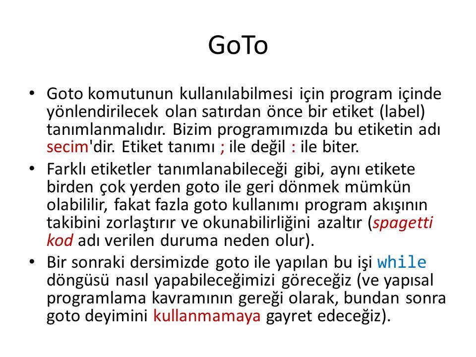 GoTo Goto komutunun kullanılabilmesi için program içinde yönlendirilecek olan satırdan önce bir etiket (label) tanımlanmalıdır. Bizim programımızda bu