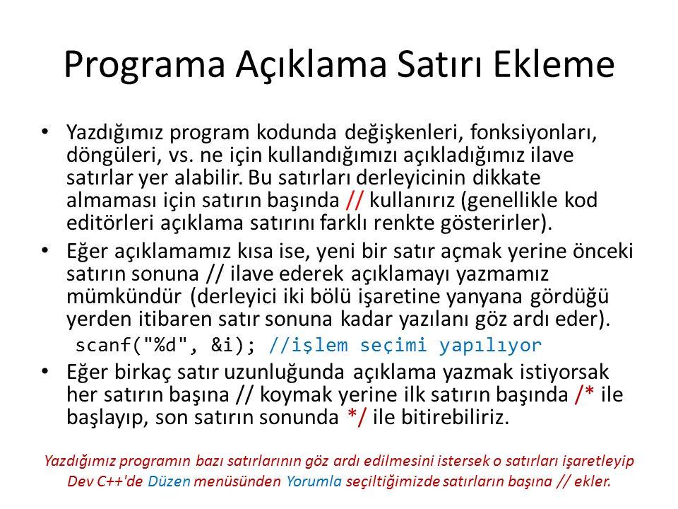 Programa Açıklama Satırı Ekleme Yazdığımız program kodunda değişkenleri, fonksiyonları, döngüleri, vs.