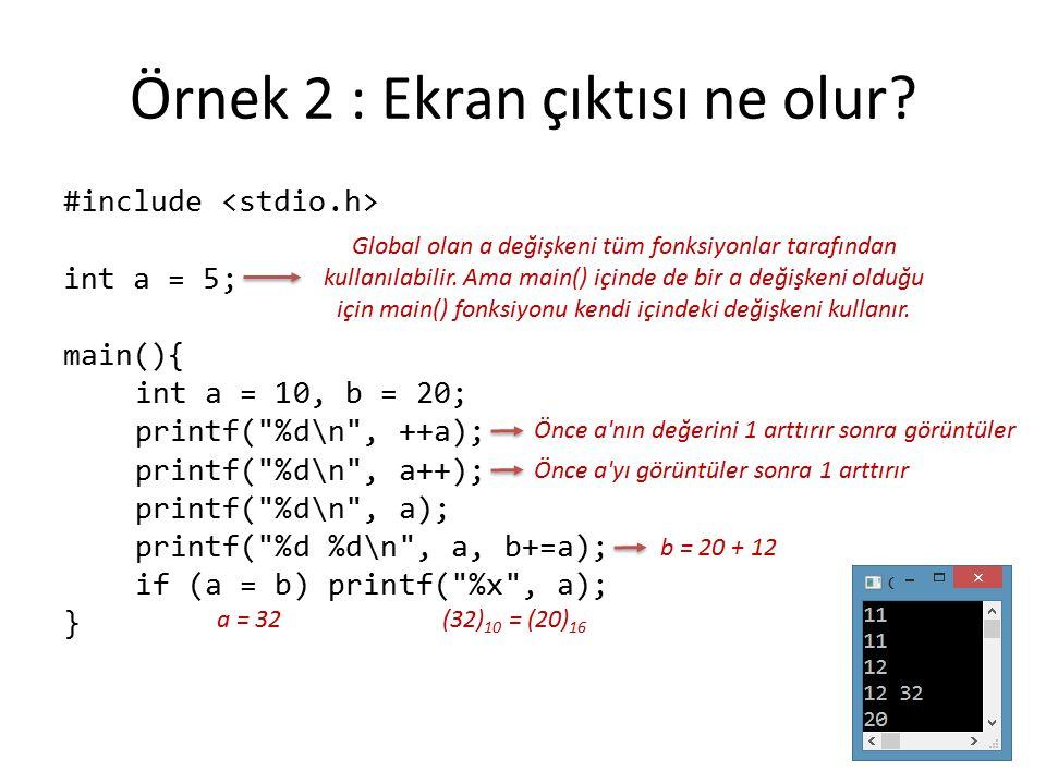 Örnek 2 : Ekran çıktısı ne olur? #include int a = 5; main(){ int a = 10, b = 20; printf(