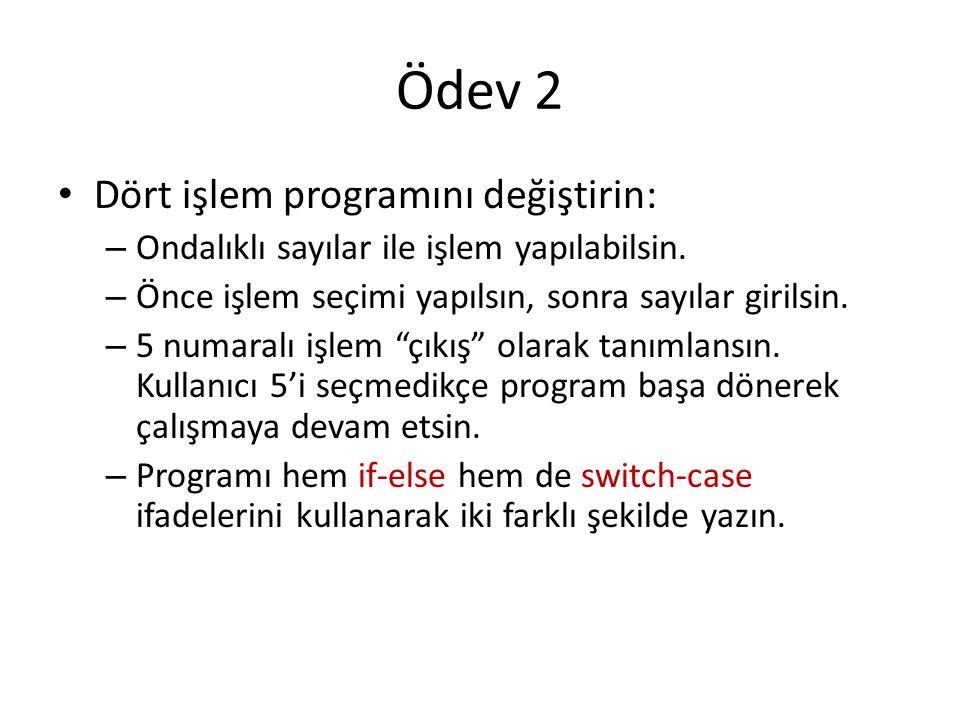 Ödev 2 Dört işlem programını değiştirin: – Ondalıklı sayılar ile işlem yapılabilsin. – Önce işlem seçimi yapılsın, sonra sayılar girilsin. – 5 numaral