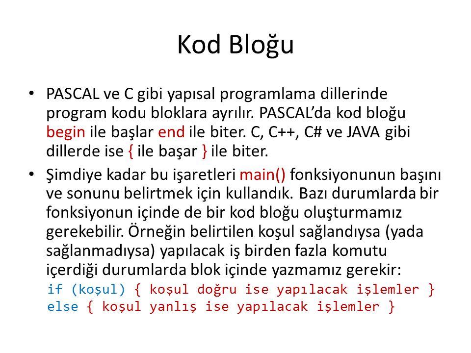Kod Bloğu PASCAL ve C gibi yapısal programlama dillerinde program kodu bloklara ayrılır. PASCAL'da kod bloğu begin ile başlar end ile biter. C, C++, C