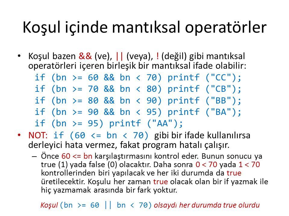 Koşul içinde mantıksal operatörler Koşul bazen && (ve), || (veya), ! (değil) gibi mantıksal operatörleri içeren birleşik bir mantıksal ifade olabilir: