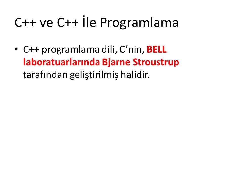 C++ ve C++ İle Programlama C++ programlama dili, C'nin, BELL laboratuarlarında Bjarne Stroustrup tarafından geliştirilmiş halidir.
